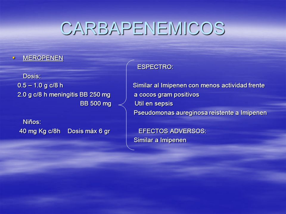 CARBAPENEMICOS MEROPENEN ESPECTRO: Dosis: