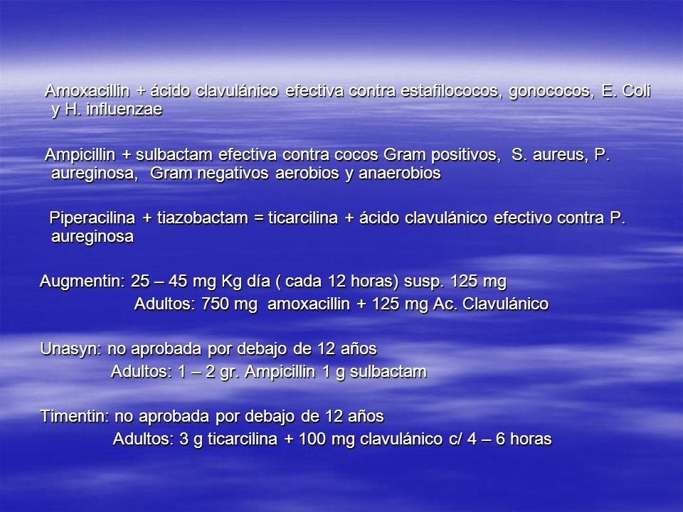 Amoxacillin + ácido clavulánico efectiva contra estafilococos, gonococos, E. Coli y H. influenzae