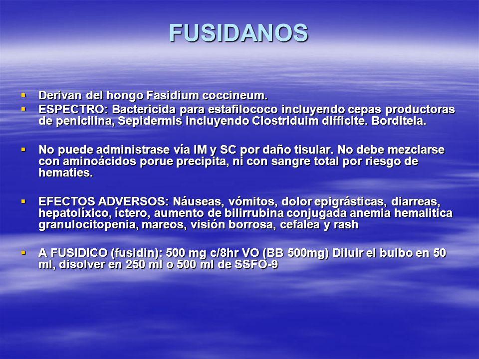 FUSIDANOS Derivan del hongo Fasidium coccineum.