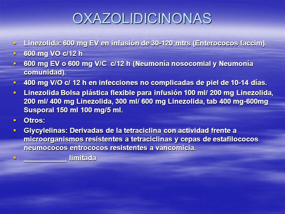 OXAZOLIDICINONASLinezolida: 600 mg EV en infusión de 30-120 mtrs (Enterococos faccim). 600 mg VO c/12 h.