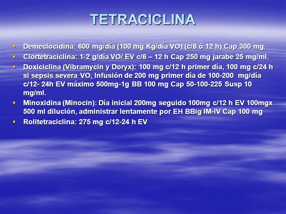TETRACICLINADemeclocidina: 600 mg/día (100 mg Kg/día VO) (c/6 ó 12 h) Cap 300 mg.