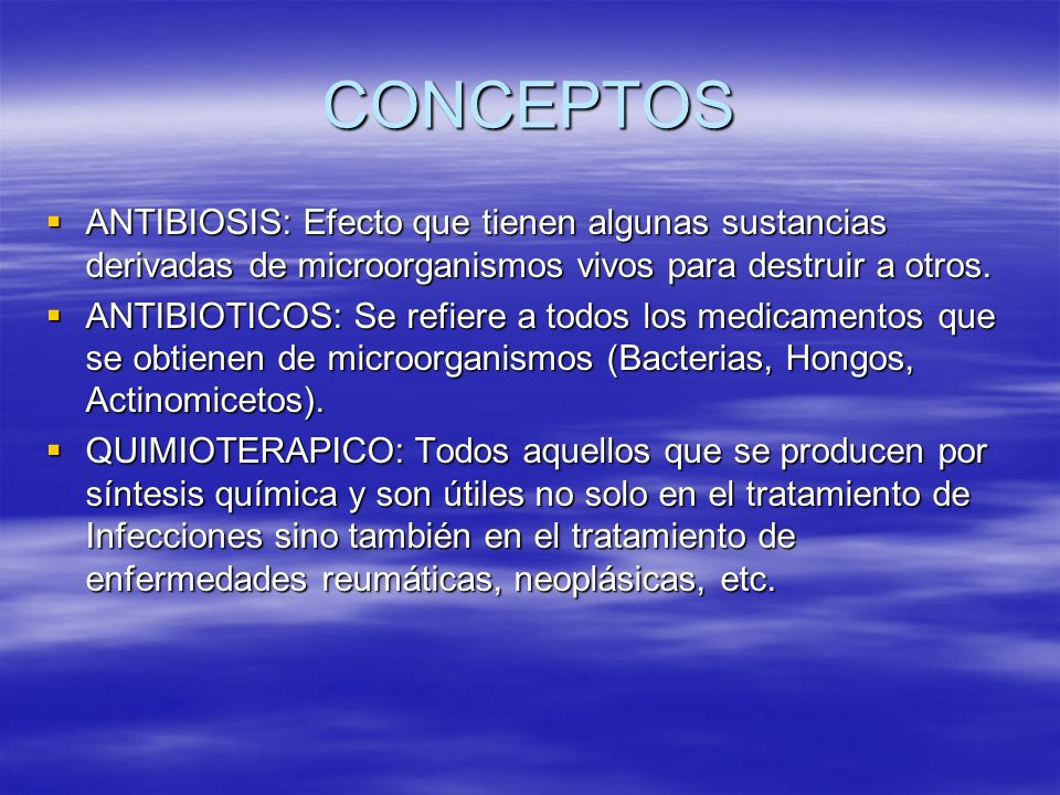 CONCEPTOS ANTIBIOSIS: Efecto que tienen algunas sustancias derivadas de microorganismos vivos para destruir a otros.