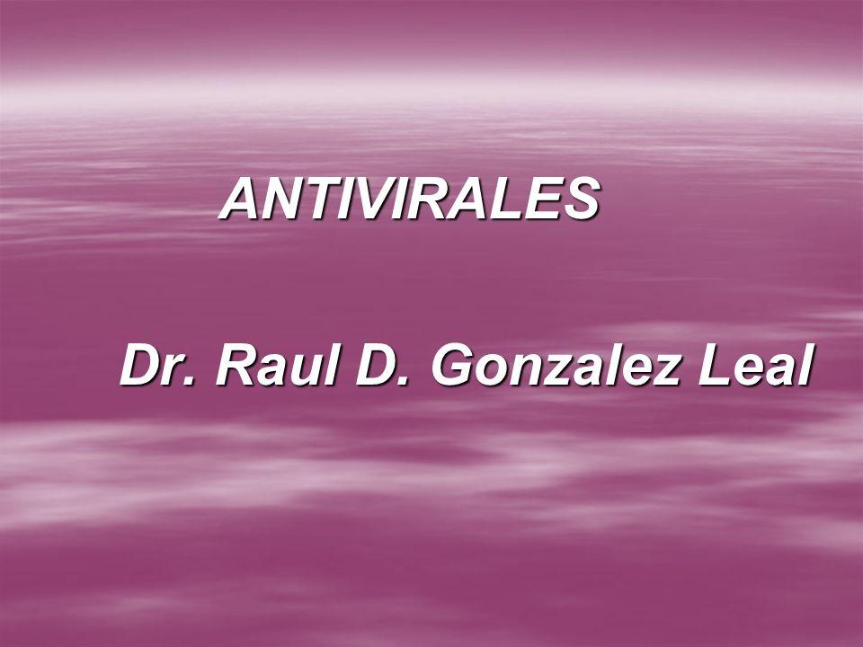 ANTIVIRALES Dr. Raul D. Gonzalez Leal