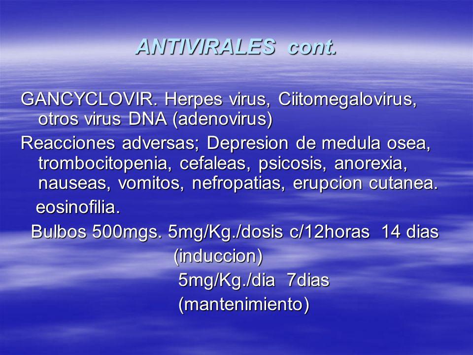 ANTIVIRALES cont. GANCYCLOVIR. Herpes virus, Ciitomegalovirus, otros virus DNA (adenovirus)