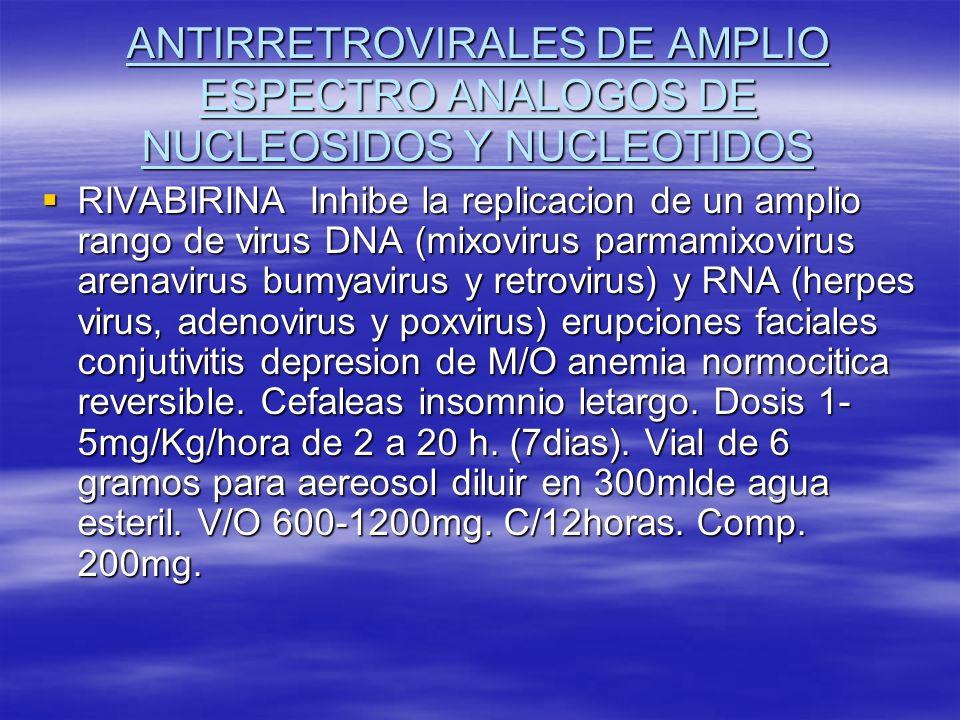 ANTIRRETROVIRALES DE AMPLIO ESPECTRO ANALOGOS DE NUCLEOSIDOS Y NUCLEOTIDOS