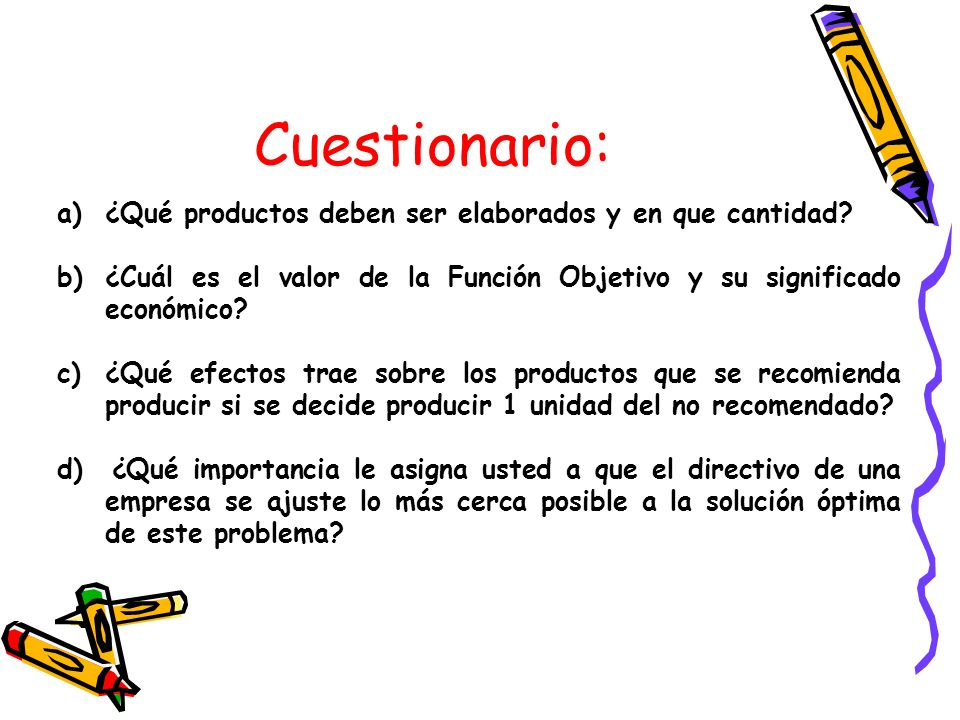 Cuestionario: ¿Qué productos deben ser elaborados y en que cantidad