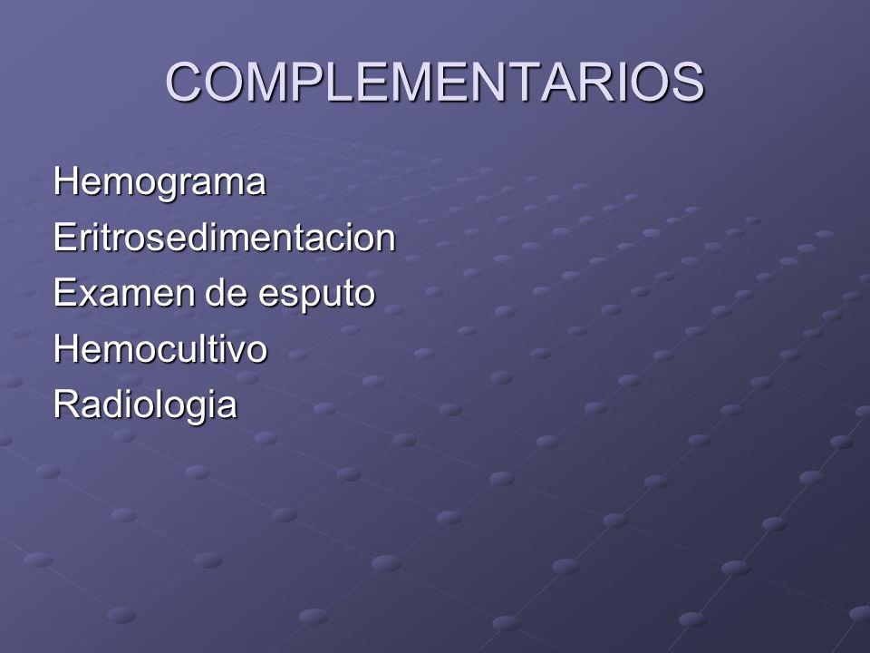 COMPLEMENTARIOS Hemograma Eritrosedimentacion Examen de esputo
