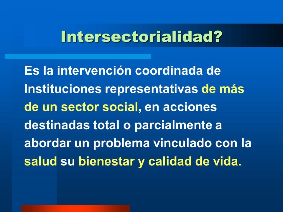 Intersectorialidad Es la intervención coordinada de