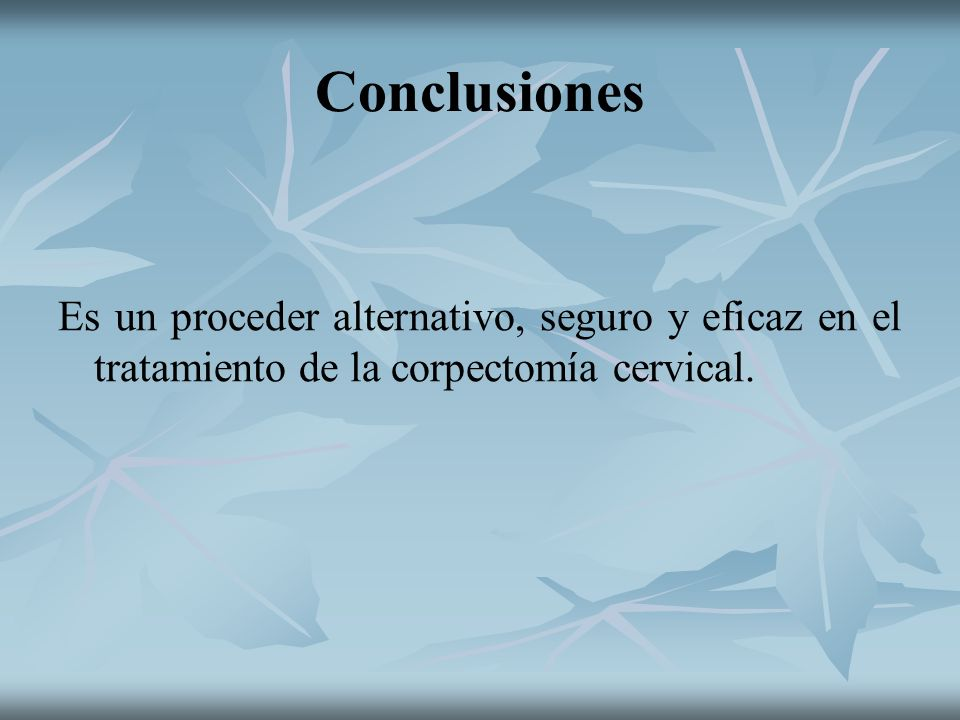 Conclusiones Es un proceder alternativo, seguro y eficaz en el tratamiento de la corpectomía cervical.