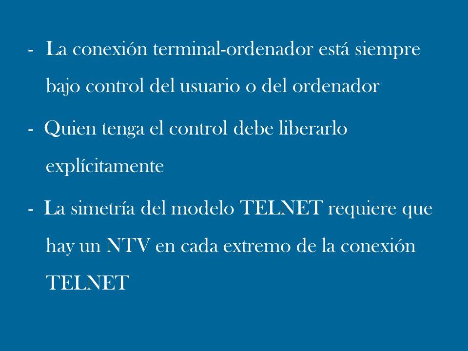 - La conexión terminal-ordenador está siempre bajo control del usuario o del ordenador