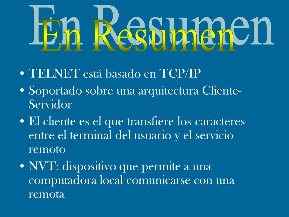 TELNET está basado en TCP/IP