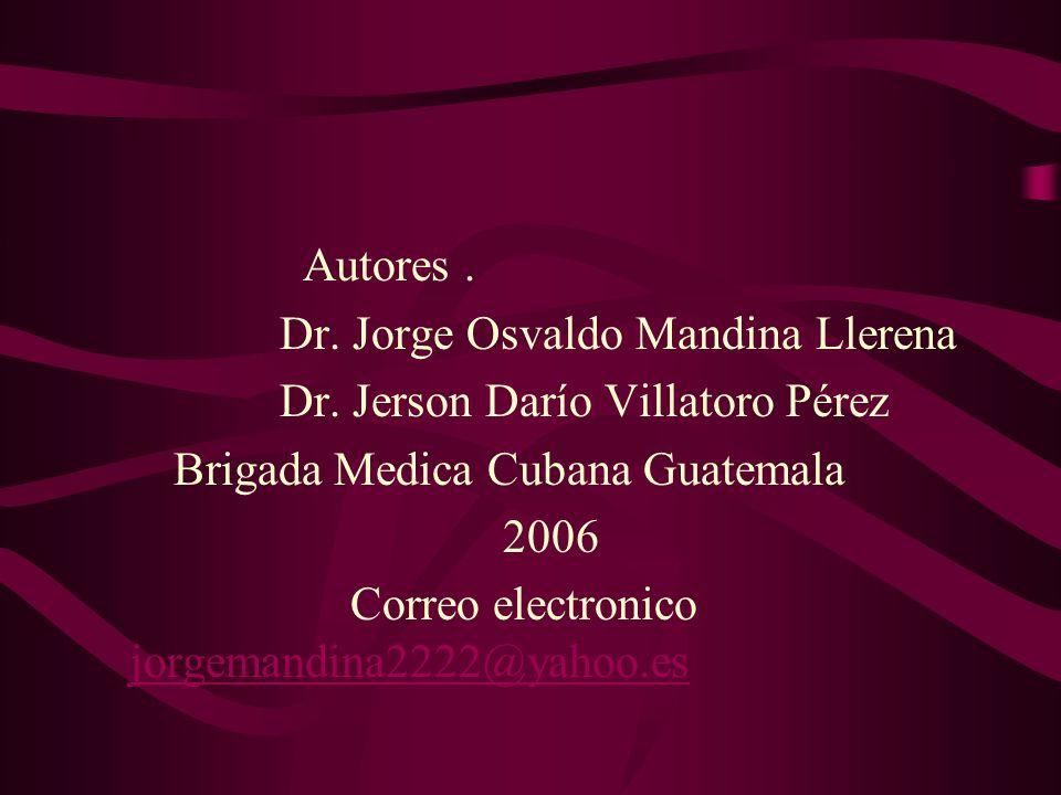 Autores . Dr. Jorge Osvaldo Mandina Llerena. Dr. Jerson Darío Villatoro Pérez. Brigada Medica Cubana Guatemala.