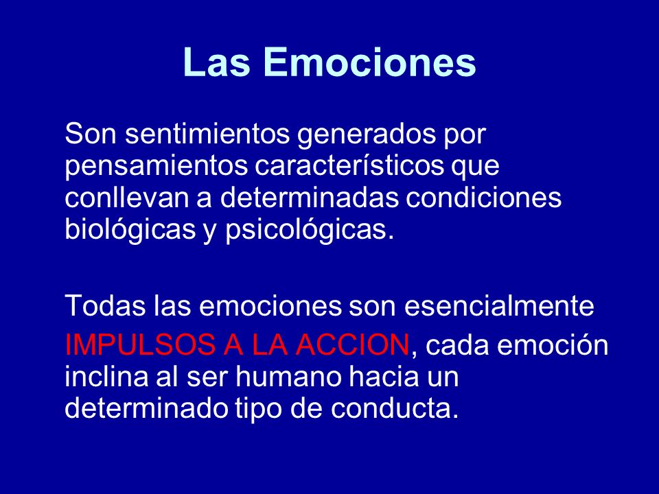 Las Emociones Son sentimientos generados por pensamientos característicos que conllevan a determinadas condiciones biológicas y psicológicas.