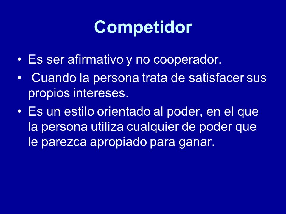 Competidor Es ser afirmativo y no cooperador.