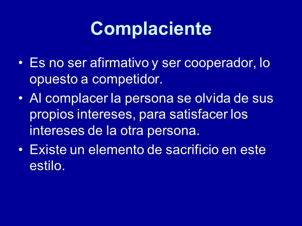 Complaciente Es no ser afirmativo y ser cooperador, lo opuesto a competidor.