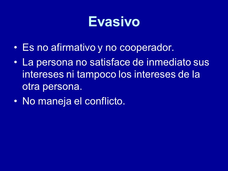 Evasivo Es no afirmativo y no cooperador.