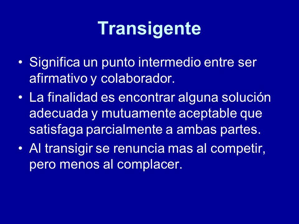 Transigente Significa un punto intermedio entre ser afirmativo y colaborador.