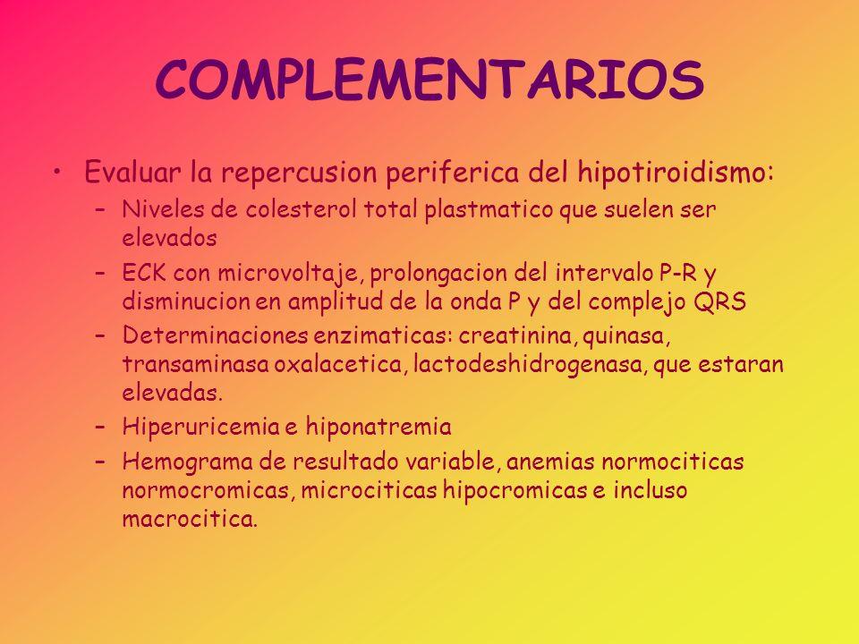 COMPLEMENTARIOS Evaluar la repercusion periferica del hipotiroidismo: