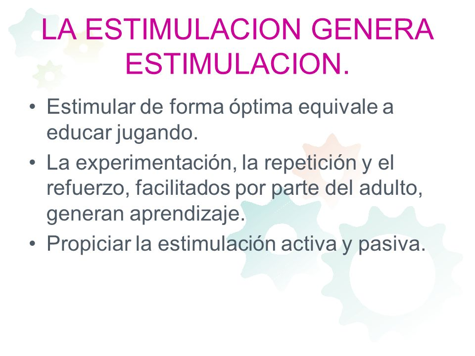 LA ESTIMULACION GENERA ESTIMULACION.