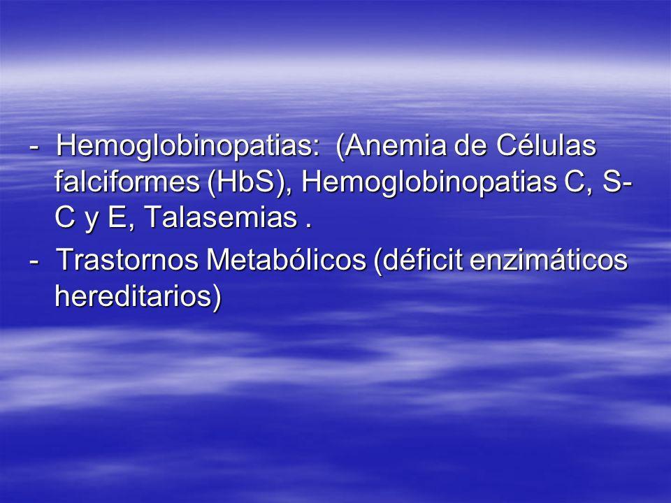 - Hemoglobinopatias: (Anemia de Células falciformes (HbS), Hemoglobinopatias C, S-C y E, Talasemias .