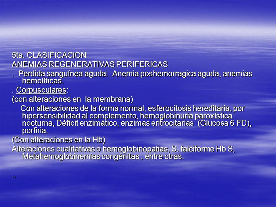 5ta. CLASIFICACIONANEMIAS REGENERATIVAS PERIFERICAS. . Perdida sanguínea aguda: Anemia poshemorragica aguda, anemias hemolíticas.