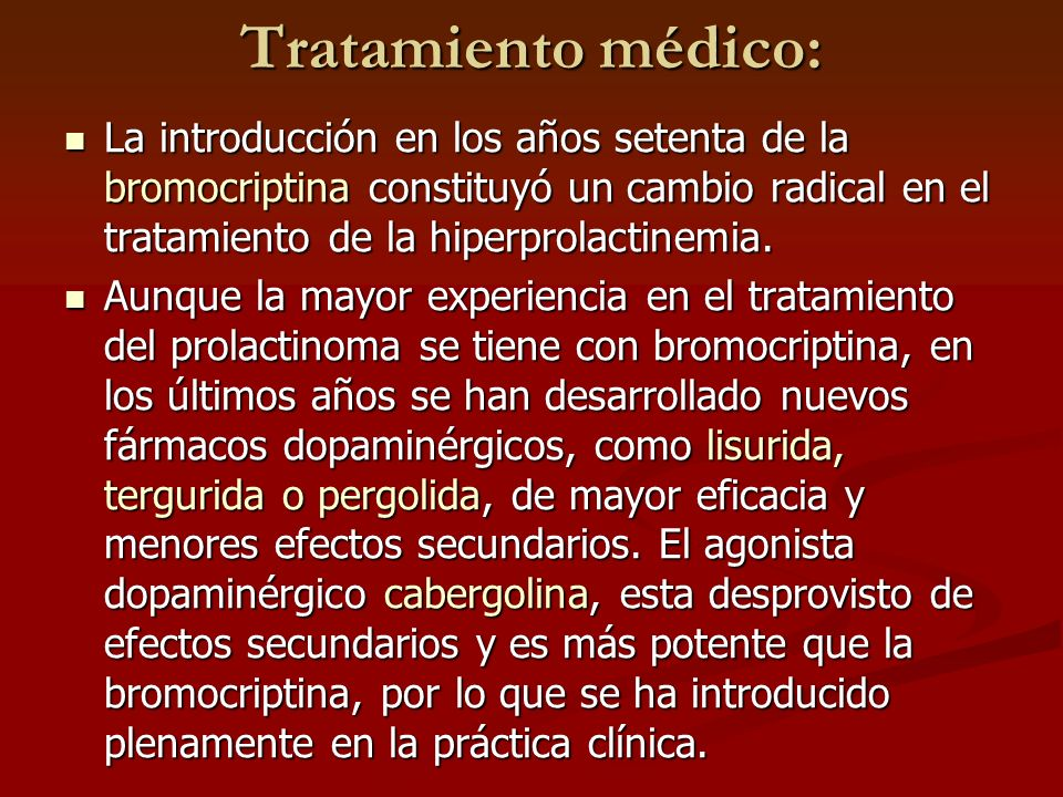 Tratamiento médico:La introducción en los años setenta de la bromocriptina constituyó un cambio radical en el tratamiento de la hiperprolactinemia.