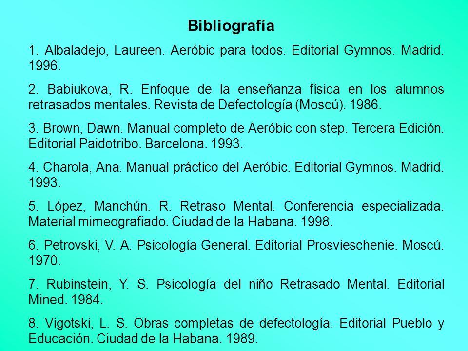 Bibliografía 1. Albaladejo, Laureen. Aeróbic para todos. Editorial Gymnos. Madrid. 1996.