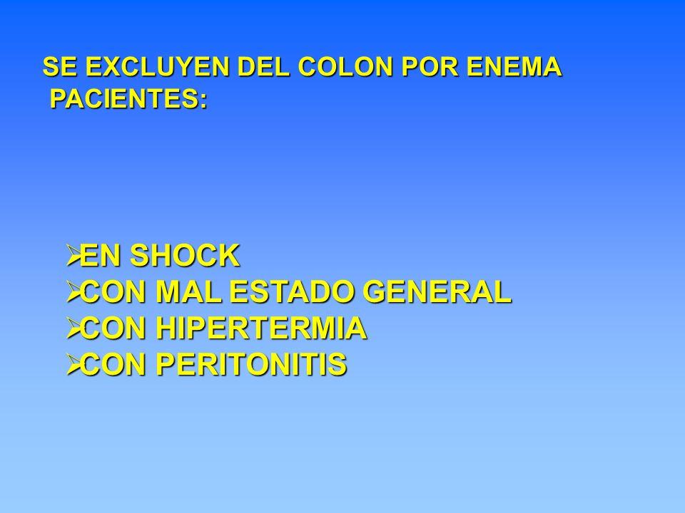 EN SHOCK CON MAL ESTADO GENERAL CON HIPERTERMIA CON PERITONITIS