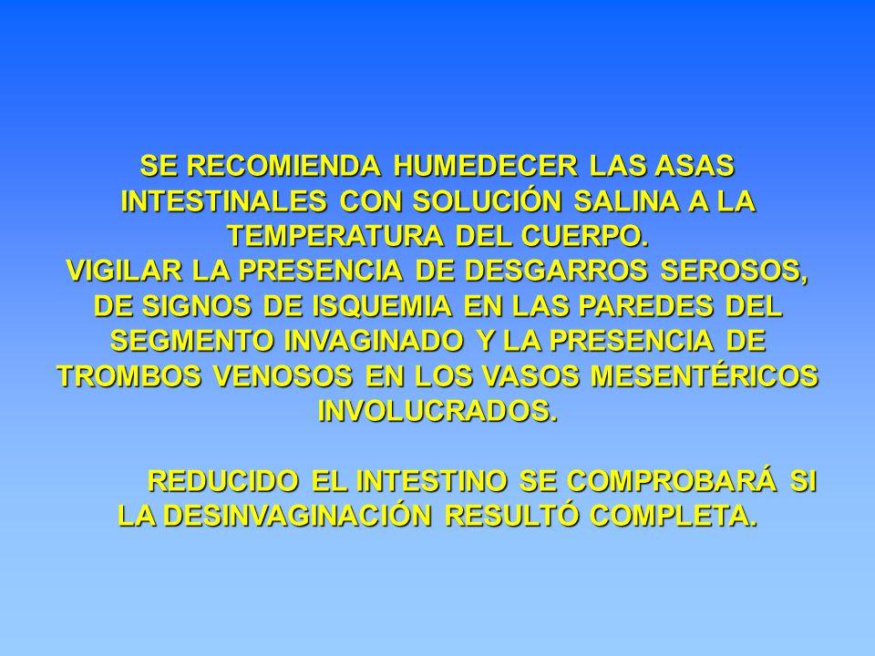 SE RECOMIENDA HUMEDECER LAS ASAS INTESTINALES CON SOLUCIÓN SALINA A LA TEMPERATURA DEL CUERPO.
