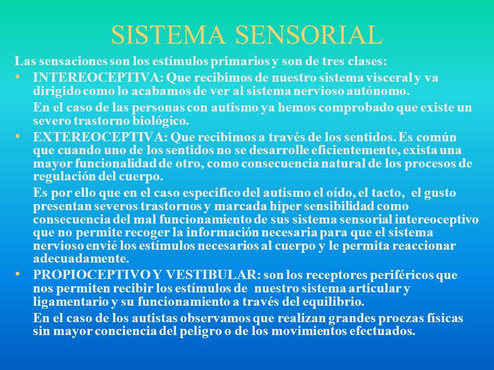 SISTEMA SENSORIAL Las sensaciones son los estímulos primarios y son de tres clases: