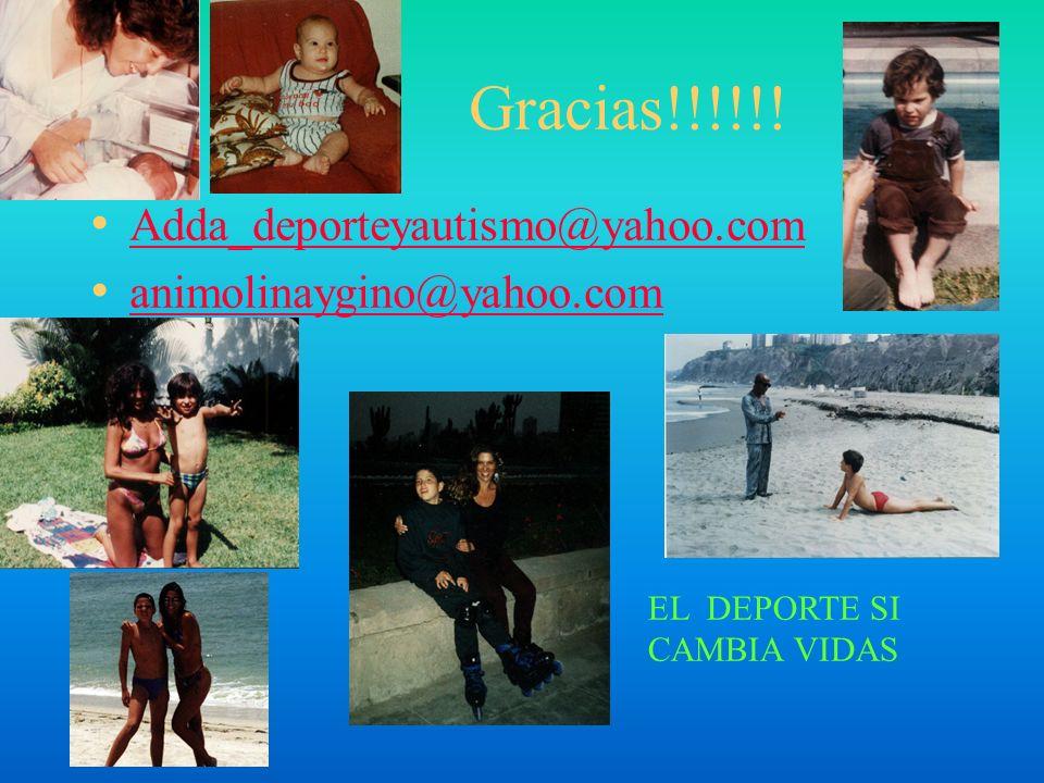Gracias!!!!!! Adda_deporteyautismo@yahoo.com animolinaygino@yahoo.com