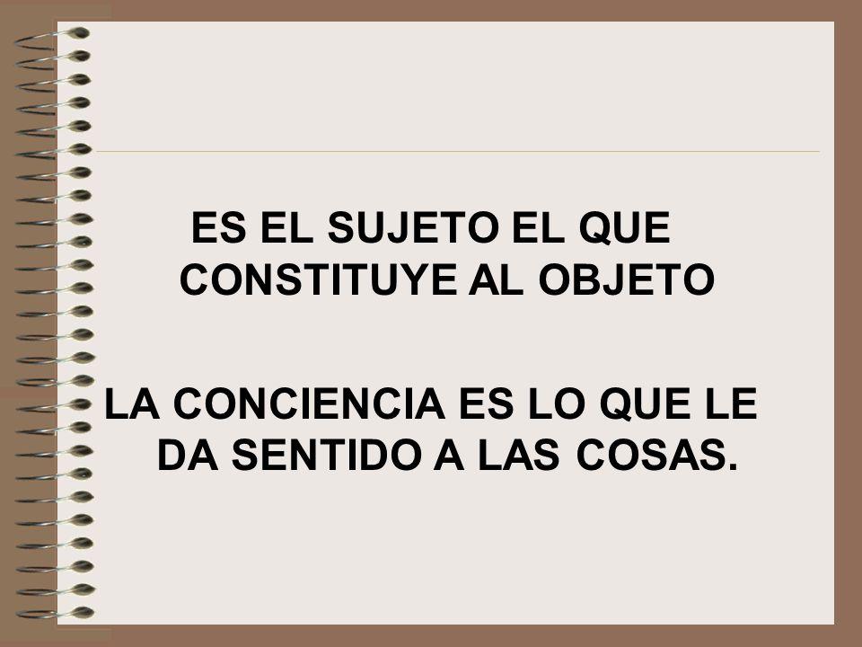 ES EL SUJETO EL QUE CONSTITUYE AL OBJETO