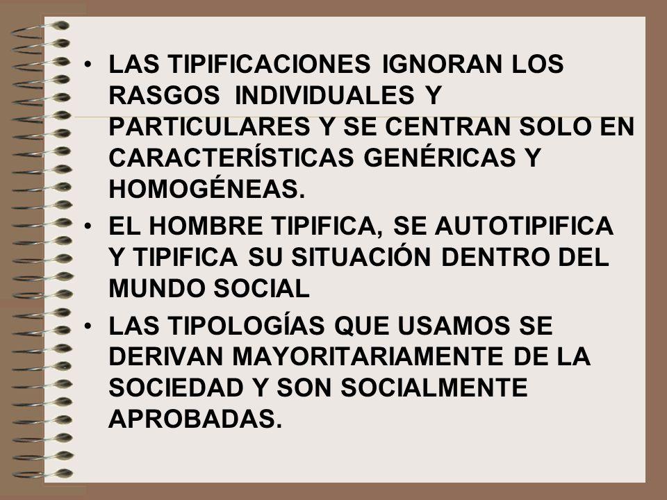 LAS TIPIFICACIONES IGNORAN LOS RASGOS INDIVIDUALES Y PARTICULARES Y SE CENTRAN SOLO EN CARACTERÍSTICAS GENÉRICAS Y HOMOGÉNEAS.