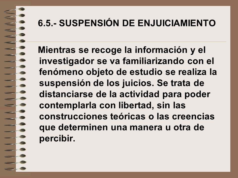 6.5.- SUSPENSIÓN DE ENJUICIAMIENTO