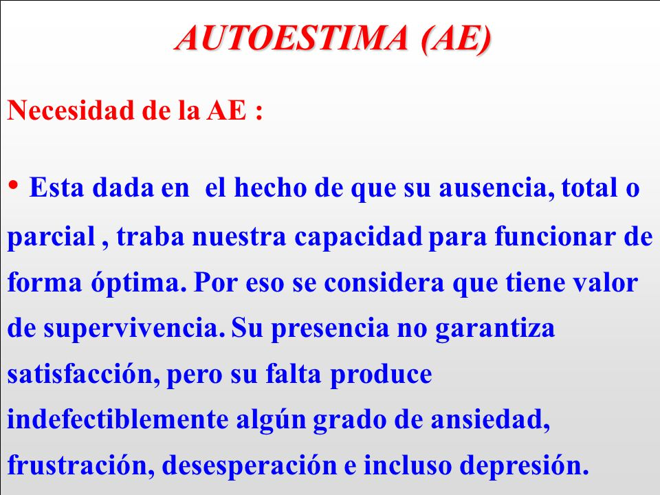 AUTOESTIMA (AE) Necesidad de la AE :