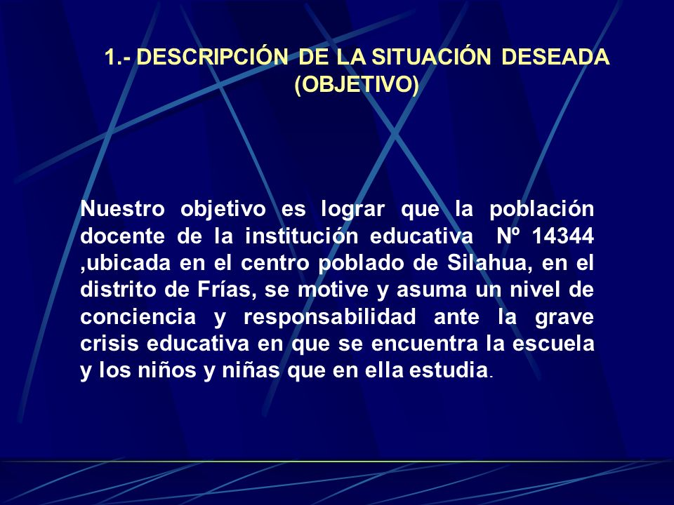 1.- DESCRIPCIÓN DE LA SITUACIÓN DESEADA (OBJETIVO)