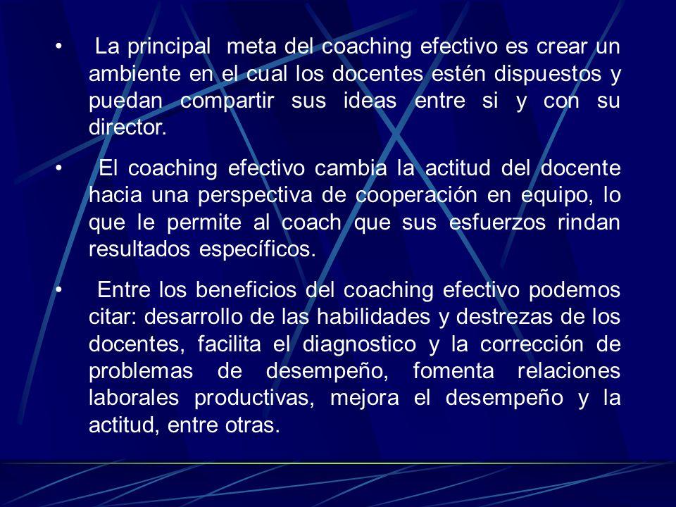 La principal meta del coaching efectivo es crear un ambiente en el cual los docentes estén dispuestos y puedan compartir sus ideas entre si y con su director.