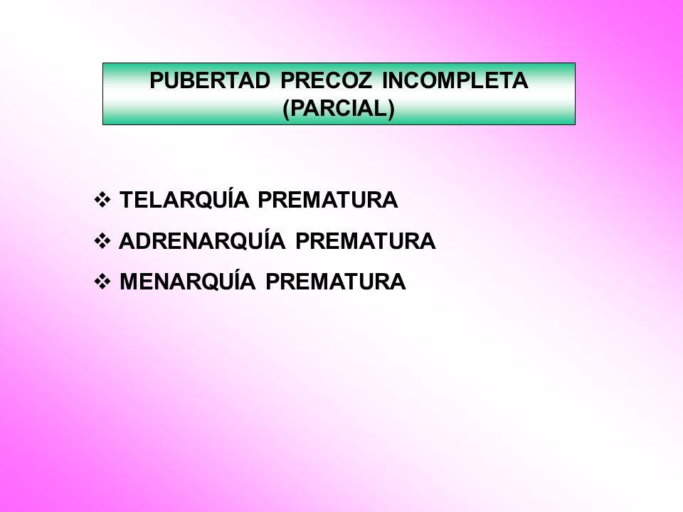 PUBERTAD PRECOZ INCOMPLETA (PARCIAL)