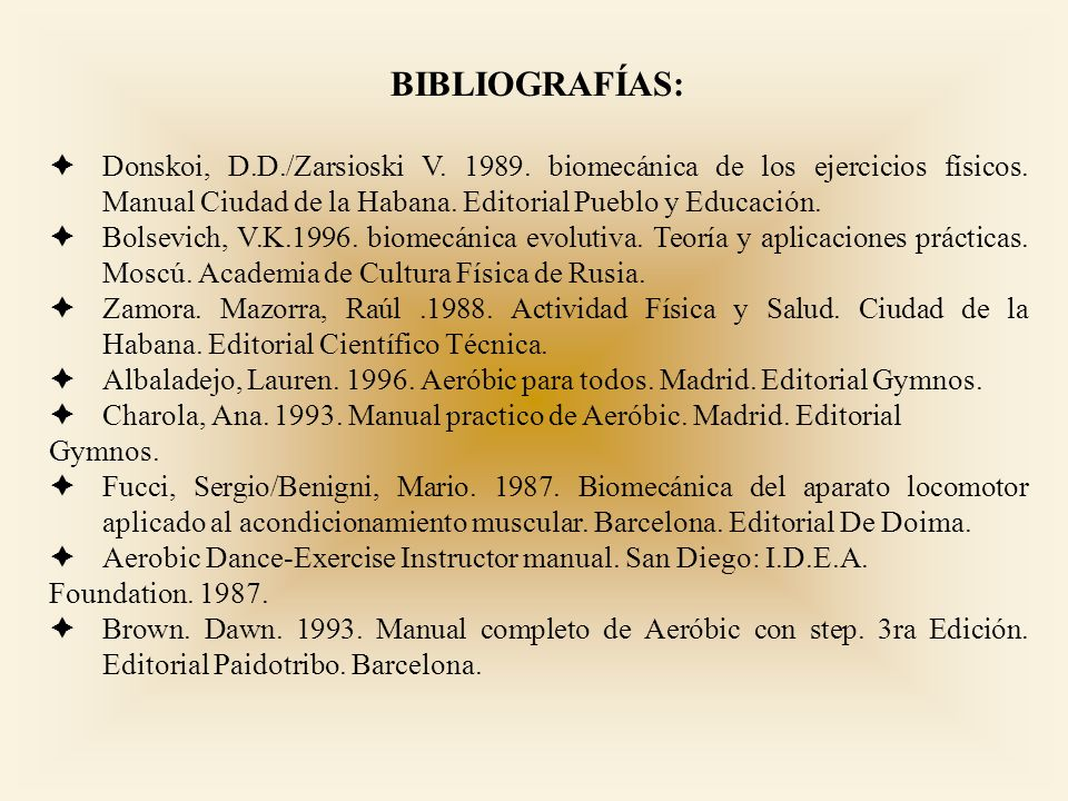 BIBLIOGRAFÍAS: Donskoi, D.D./Zarsioski V. 1989. biomecánica de los ejercicios físicos. Manual Ciudad de la Habana. Editorial Pueblo y Educación.