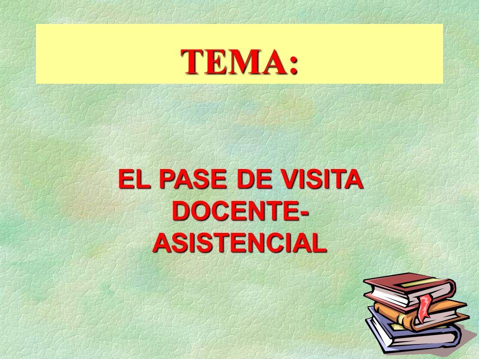 TEMA: EL PASE DE VISITA DOCENTE-ASISTENCIAL