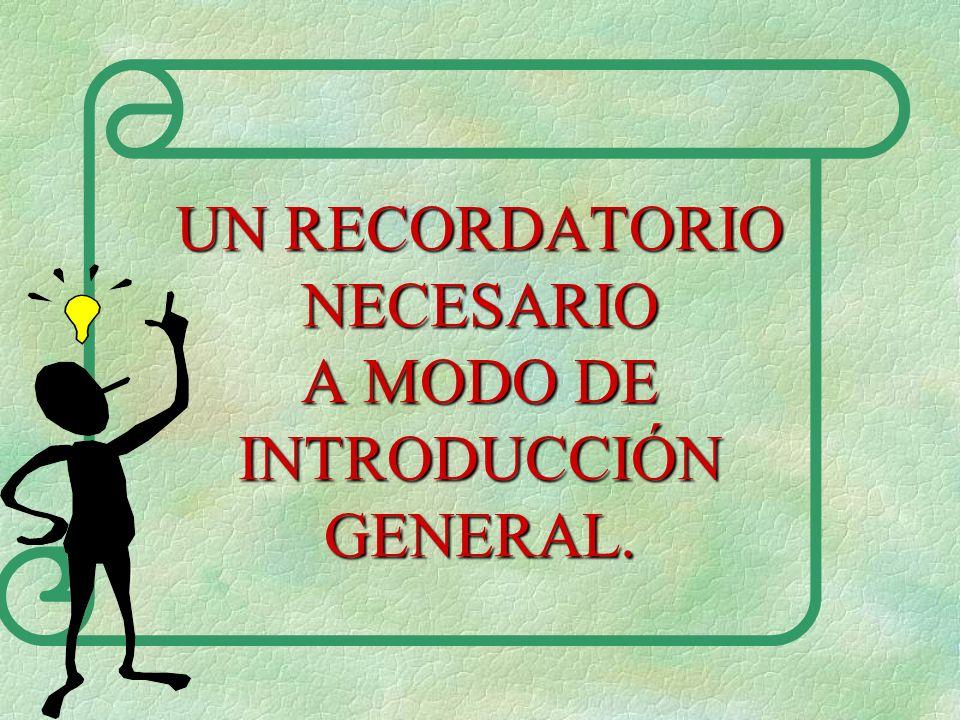 UN RECORDATORIO NECESARIO A MODO DE INTRODUCCIÓN GENERAL.