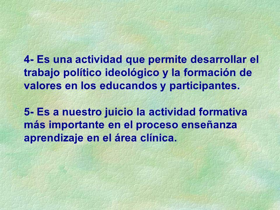 4- Es una actividad que permite desarrollar el trabajo político ideológico y la formación de valores en los educandos y participantes.