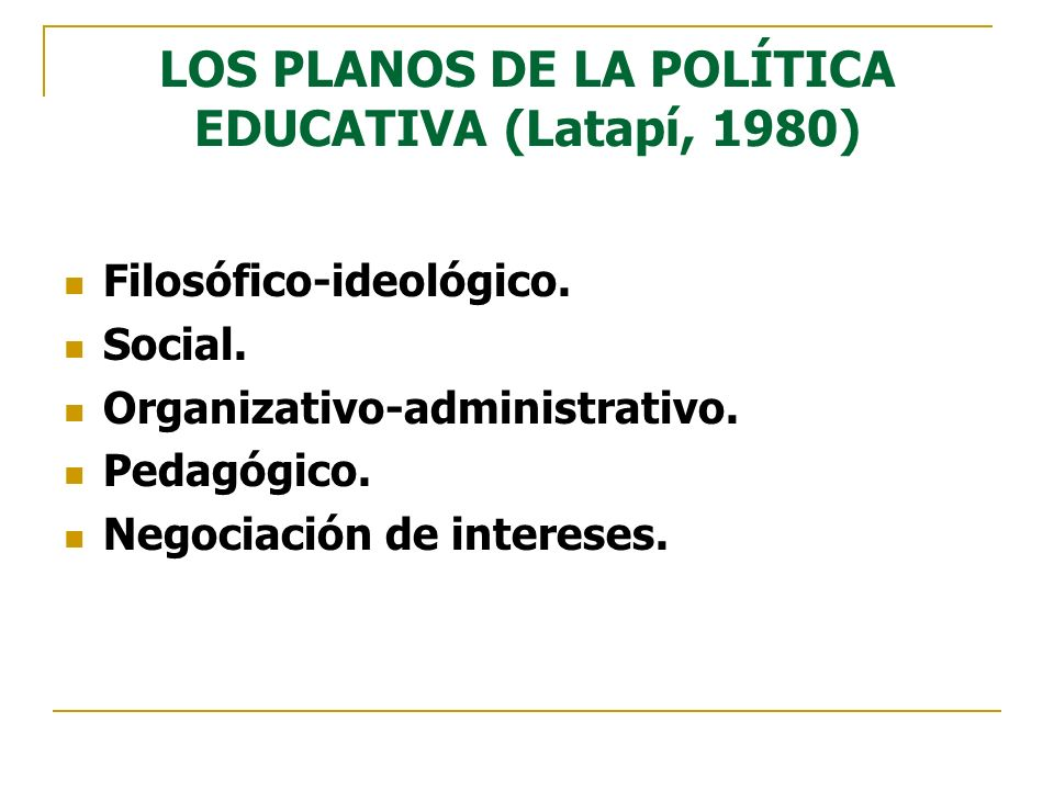 LOS PLANOS DE LA POLÍTICA EDUCATIVA (Latapí, 1980)