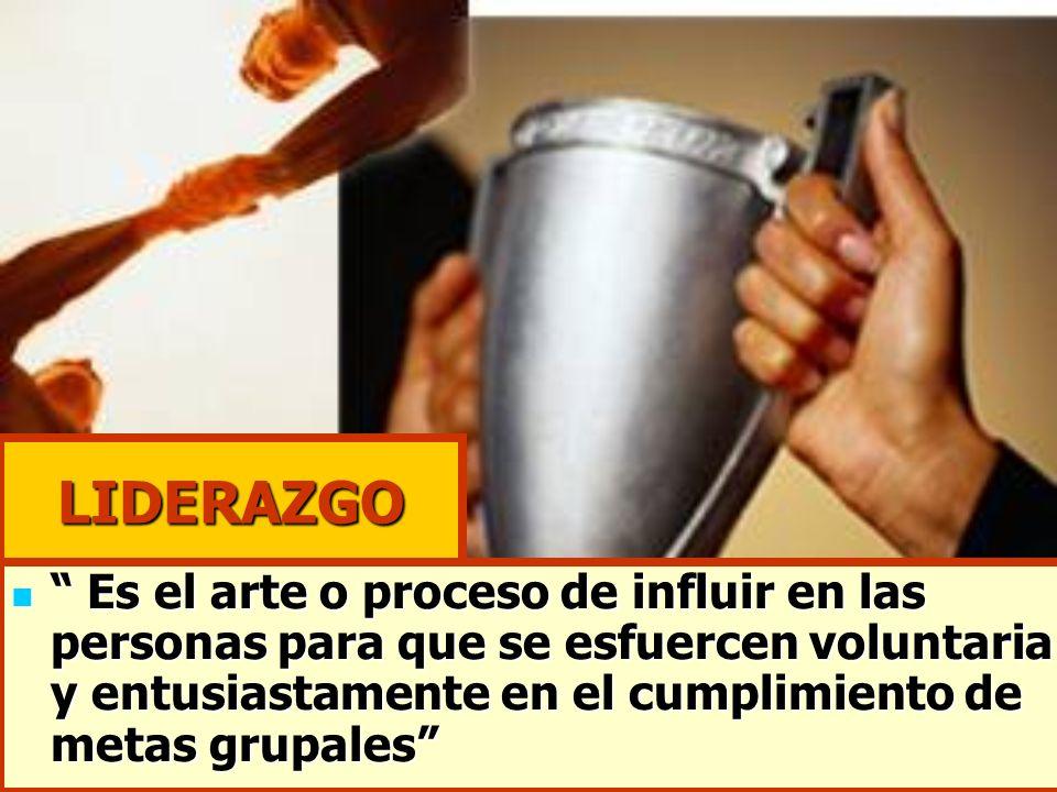LIDERAZGO Es el arte o proceso de influir en las personas para que se esfuercen voluntaria y entusiastamente en el cumplimiento de metas grupales