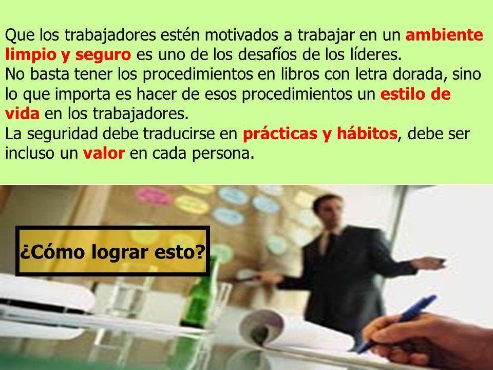 Que los trabajadores estén motivados a trabajar en un ambiente limpio y seguro es uno de los desafíos de los líderes.