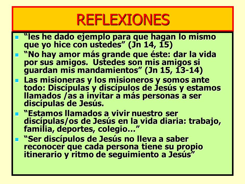 REFLEXIONES les he dado ejemplo para que hagan lo mismo que yo hice con ustedes (Jn 14, 15)