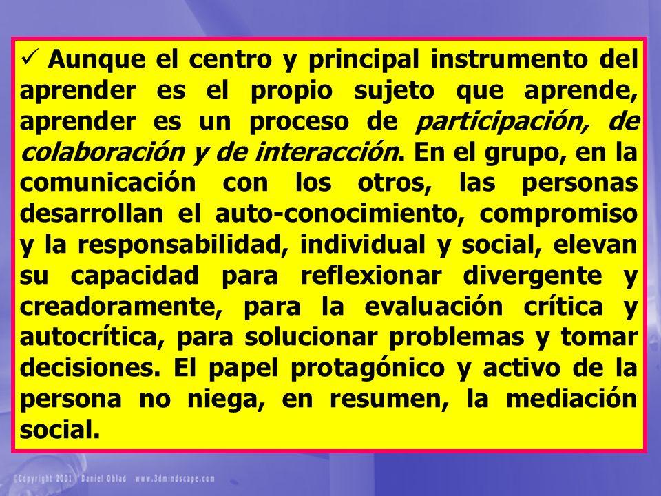 Aunque el centro y principal instrumento del aprender es el propio sujeto que aprende, aprender es un proceso de participación, de colaboración y de interacción.