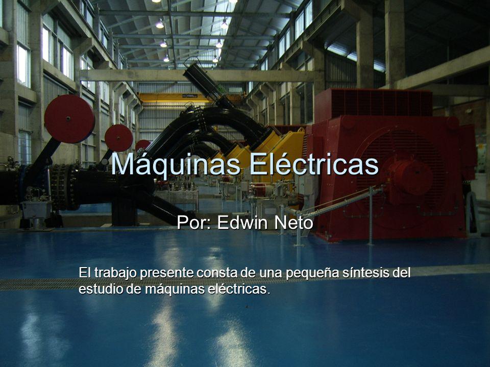 Máquinas Eléctricas Por: Edwin Neto