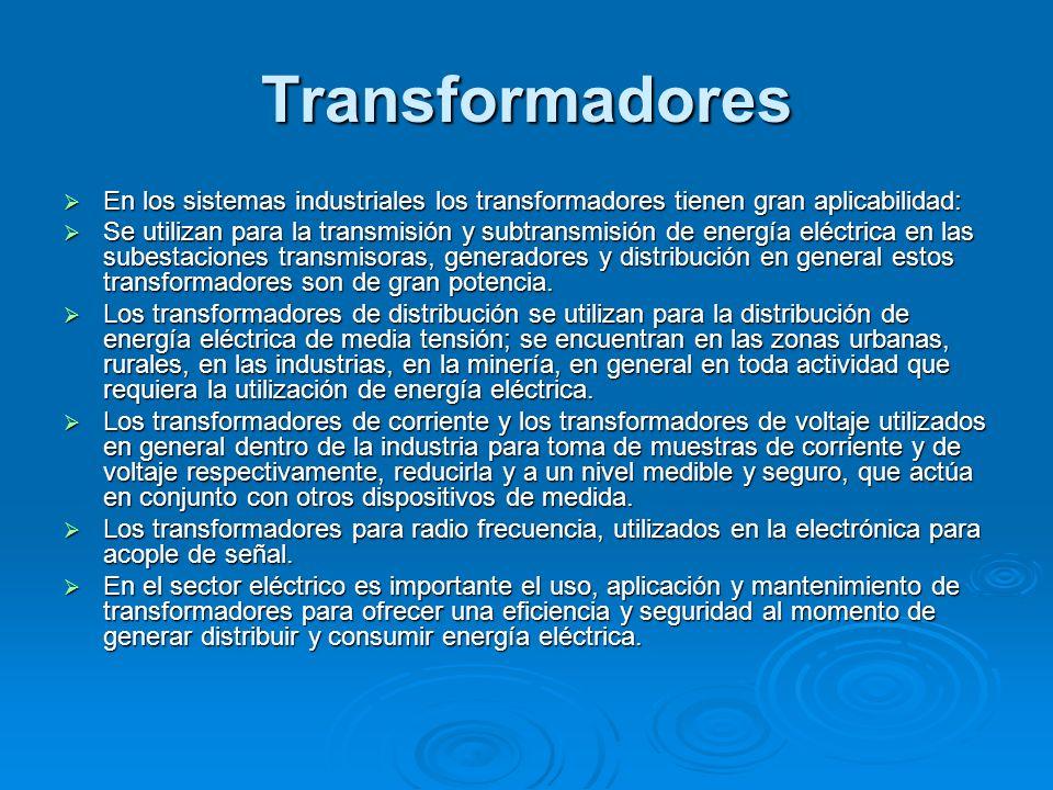 Transformadores En los sistemas industriales los transformadores tienen gran aplicabilidad: