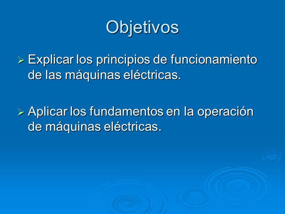 Objetivos Explicar los principios de funcionamiento de las máquinas eléctricas.